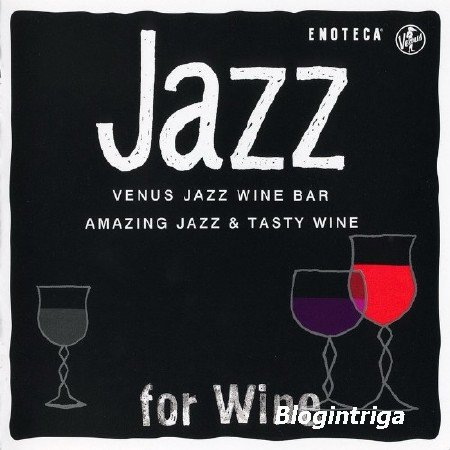 Jazz for Wine (Venus Jazz Wine Bar Amazing Jazz & Tasty Wine) (2013) FLAC