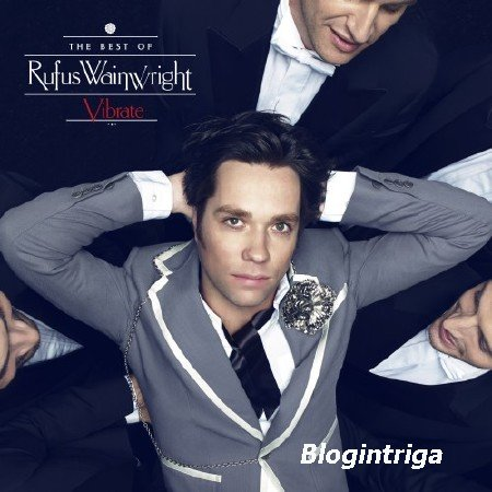 Rufus Wainwright - Vibrate - The Best Of (2014) (Deluxe Edition)