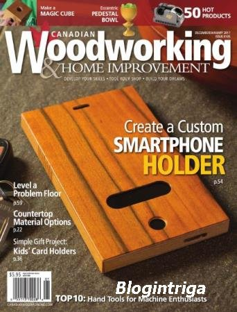 Canadian Woodworking & Home Improvement №105  (декабрь-январь /  2017)