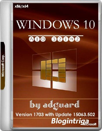 Windows 10 x86/x64 Version 1703 with Update 15063.502 AIO 32in2 Adguard v.1 ...