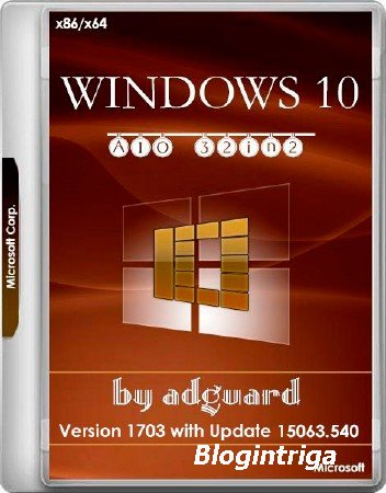 Windows 10 x86/x64 Version 1703 with Update 15063.540 AIO 32in2 Adguard v.1 ...