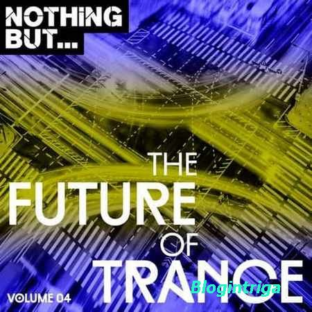 Nothing But... The Future Of Trance Vol.04 (2017)