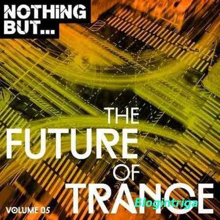 Nothing But... The Future Of Trance Vol.05 (2017)
