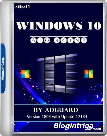 Windows 10 Version 1803 with Update x86/x64 AIO 84in2 by Adguard v.18.05.09 (RUS/ENG/2018)