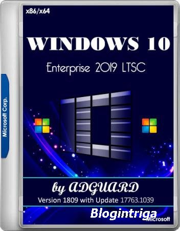 Windows 10 Enterprise 2019 LTSC Version 1809 with Update 17763.914 by adguard v.20.02.12 (x86/x64/RUS)